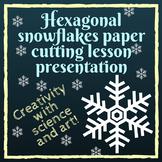 Hexagonal paper snowflakes lesson: fun science & art