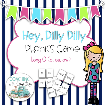 Hey, Dilly Dilly Phonics Game Long O (o, oa, ow)