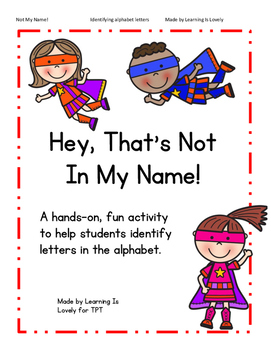 Hey, That Letter Is In My Name! A hands-on letter identification activity