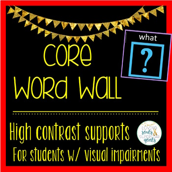 High Contrast Core Vocab Word Wall For Students with Low Vision, CVI