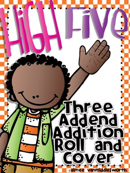 High Five Roll and Cover Three Addend Addition Center Activity