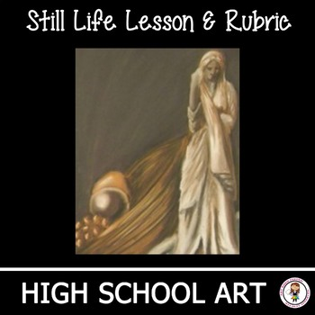 High School Art Lesson Plan. Still Life Drawing with Rubric.