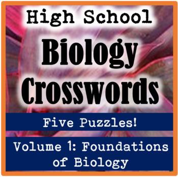 High School Biology Crossword Puzzles Volume 1: Foundations of Biology