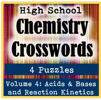 High School Chemistry Crossword Puzzles: Volume 4-Acids, Bases, & Kinetics