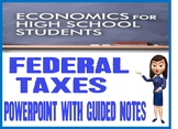 High School Economics Federal Taxes PowerPoint with Guided Notes and Quiz
