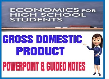 High School Economics Gross Domestic Product PowerPoint with Guided Notes Quiz