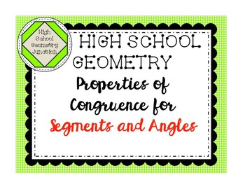 High School Geometry Properties of Congruence for Segments and Angles