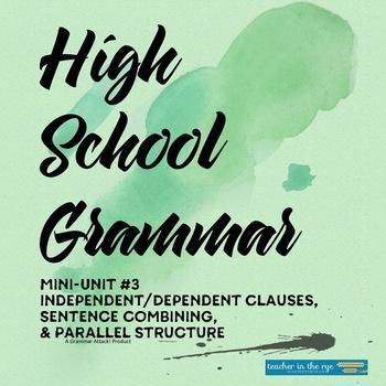 High School Grammar Mini-Unit #3: IND/DEP Clauses, Combining Sent. & Parallelism