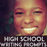 High School Writing Prompts: 9th, 10th, 11th & 12th Grades