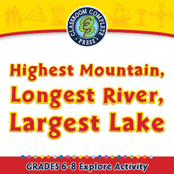 Highest Mountain, Longest River, Largest Lake - Explore - PC Gr. 6-8