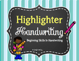 Highlighter Handwriting - Beginning Skills in Manuscript Handwriting Practice
