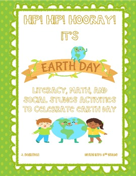 Hip! Hip! Hooray! It's Earth Day! A Literacy, Math, and Social Studies Packet