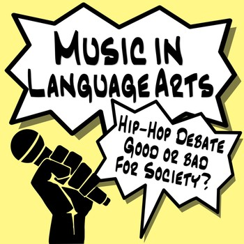 Music in ELA - Hip-Hop Debate - Good or Bad Influence on Society?