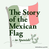 Hispanic Culture Lesson: Story of the Mexican Flag ~ in Spanish