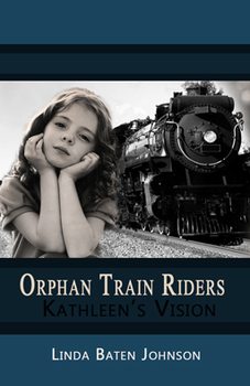 Orphan Train Riders Kathleen's Vision Historical Chapter Book and Unit Study