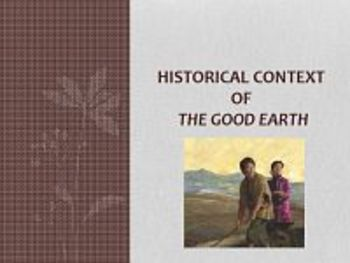 Historical Context of The Good Earth (by Pearl S. Buck) PowerPoint