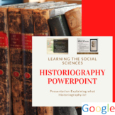 What is Historiography?  Why is it Important? PowerPoint P