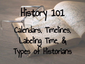 History 101 - Calendars, Timelines, Labeling Time, & Types of Historians