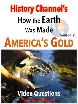 History Channel's How the Earth Was Made: America's Gold Video Questions