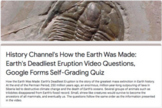 History Channel's How the Earth Was Made: Earth's Deadliest Eruption Google Quiz