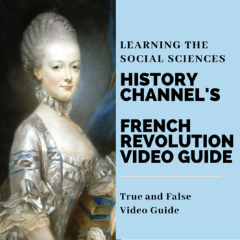 History Channel's The French Revolution Video Guide - 20 True & False Questions