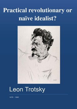 History: Leon Trotsky - Practical revolutionary or naive idealist?
