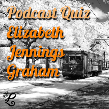 History Podcast Quiz: Elizabeth Jennings Graham