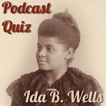 History Podcast Quiz: Ida B. Wells, Anti-Lynching Activist