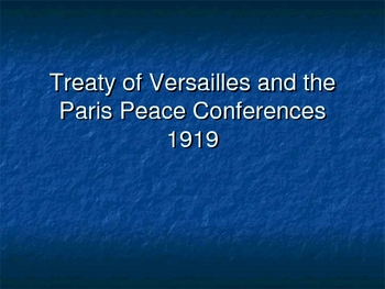 History - Treaty of Versailles, the Paris Peace Conference PowerPoint