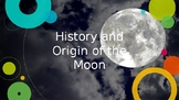 History and Origin of the Moon