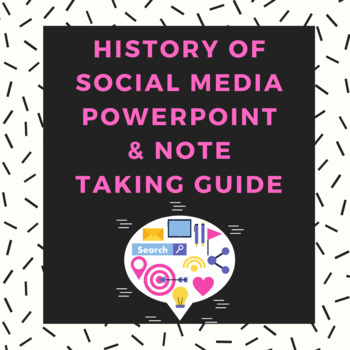 History of Social Media PowerPoint & Note Taking Guide