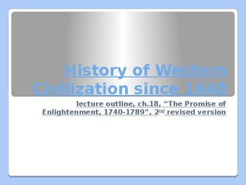 History of Western Civilization from 1648,powerpoint, ch.18, 1740 to 1789