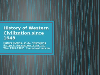 History of Western Civilization from 1648,powerpoint, ch.27, 1945 to 1965