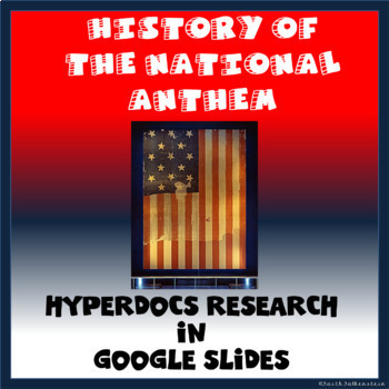 History of the U.S. National Anthem Research in Google Slides™