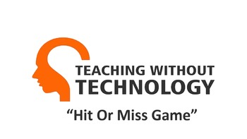 Hit or Miss Game - Teaching without Technology