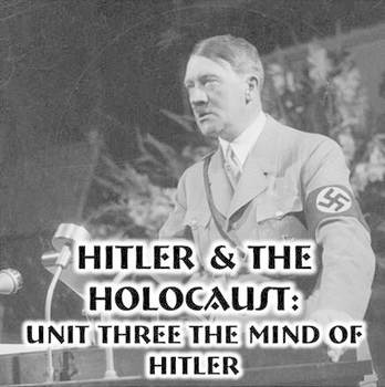 Hitler & The Holocaust - 3) Unit Three The Mind of Hitler