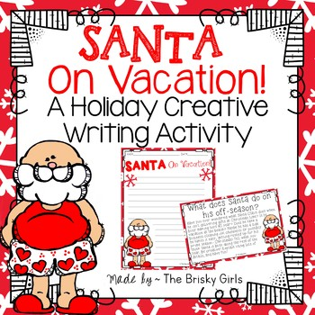 Holiday Creative Writing Activity Christmas Theme Santa on Vacation!