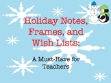 Holiday Notes, Frames, and Wish Lists:  A Must-Have for Teachers