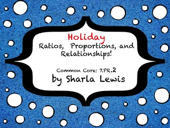 Holiday Ratio, Proportions, and Relationships!! 7.RP.2