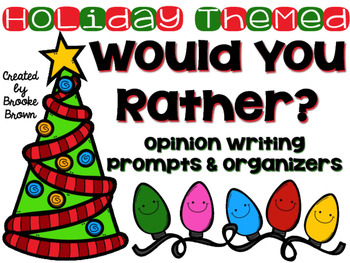 "Holiday Themed ""Would You Rather..."" {Opinion Writing Prompts and Organizers}"