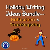 Holiday Writing Ideas Bundle--Halloween and Thanksgiving