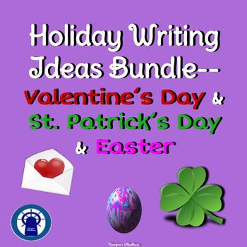 Holiday Writing Ideas Bundle--Valentine's Day, St. Patrick's Day, and Easter