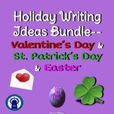 Holiday Writing Ideas Bundle--Valentine's Day, St. Patrick