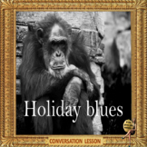 Holiday blues - it creeps up on you… ESL, ELL adult conversation power-point