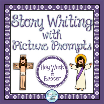 Holy Week and Easter Story Writing with Picture Prompts