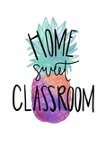 Home Sweet Classroom Pineapple Poster