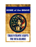 Home of the Brave - Three Patriotic Scripts for Young Readers