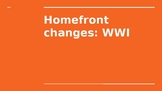 Homefront Changes: WWI