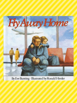 Fly Away Home by Eve Bunting  3 Part Language Unit Plan