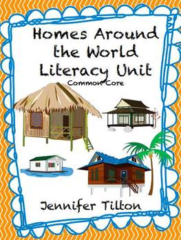 Homes Around the World Literacy Unit - Common Core